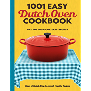Dutch Oven Cookbook: 1001 Days of Easy Healthy Dutch Oven Recipe Book