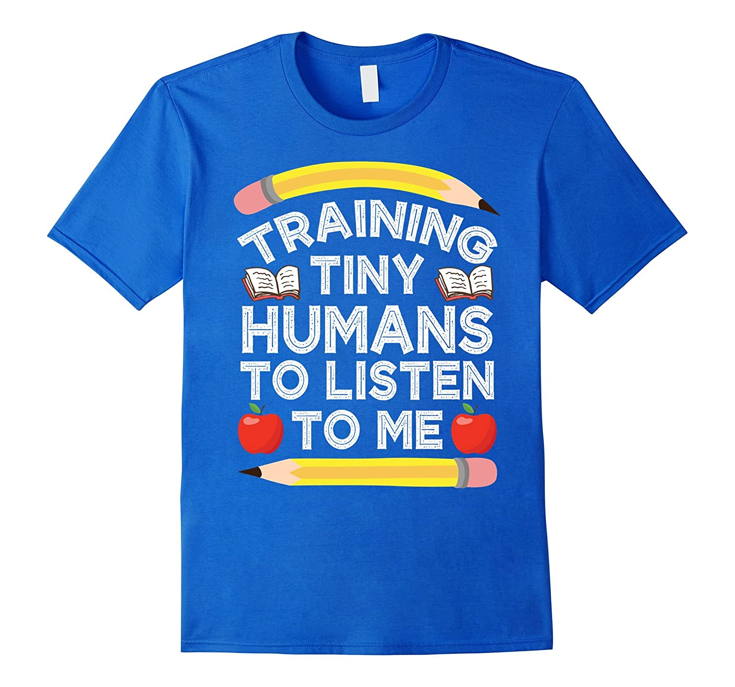 Training Tiny Humans To Listen To Me Funny Teacher T-Shirt