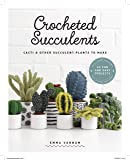 Crocheted Succulents: Cacti and Succulent Projects to Make