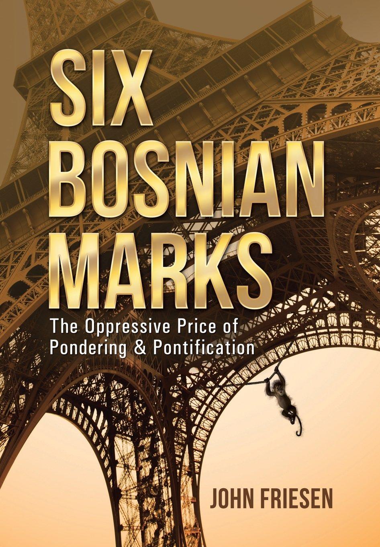 Read Online Six Bosnian Marks: The Oppressive Price of Pondering & Pontification pdf