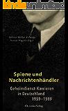 Spione und Nachrichtenhändler: Geheimdienst-Karrieren in Deutschland 1939–1989 (Politik & Zeitgeschichte)