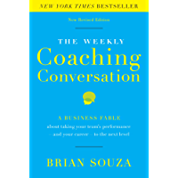 Weekly Coaching Conversation (New Edition): A Business Fable about Taking Your Team's Performance—and Your Career—to the Next Level (English Edition)