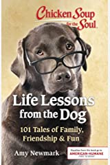 Chicken Soup for the Soul: Life Lessons from the Dog: 101 Tales of Family, Friendship & Fun Kindle Edition