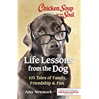 Chicken Soup for the Soul: Life Lessons from the Dog: 101 Stories about Our Canine Companions & What Matters Most