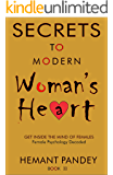 Secrets to modern woman 's heart - II: Female psychology decoded : Get inside the mind of females (Secrets of women Book 2)