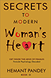 Secrets to modern woman 's heart - II: Female psychology decoded : Get inside the mind of females (Secrets of women Book 2)