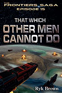 "Ep.#15 - ""That Which Other Men Cannot Do (The Frontiers Saga)"