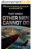 """Ep.#15 - """"That Which Other Men Cannot Do"""" (The Frontiers Saga) (English Edition)"""