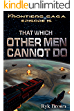 """Ep.#15 - """"That Which Other Men Cannot Do"""" (The Frontiers Saga)"""
