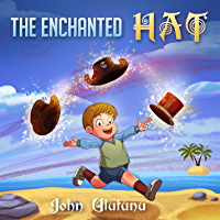 Childrens Books: The Enchanted Hat: Childrens books, books for kids, childrens books, childrens books (English Edition)