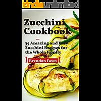 Zucchini Cookbook: 35 Amazing and Easy Zucchini Recipes for the Whole Family (Zucchini Tastes Book 1)