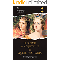 ELEANOR OF AQUITAINE & QUEEN VICTORIA: Two Mighty Queens. The Biography Collection