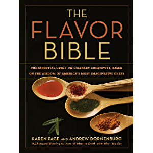 The Flavor Bible: The Essential Guide to Culinary Creativity, Based on the Wisdom of America's Most Imaginative Chefs…