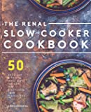 Renal Slow Cooker Cookbook: 50 Delicious & Hearty Renal Diet Recipes That Practically Cook Themselves (The Renal Diet & Kidney Disease Cookbook Series)