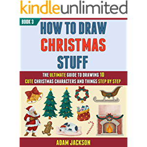 How To Draw Christmas Stuff: The Ultimate Guide To Drawing 10 Cute Christmas Characters And Things Step By Step (Book 3…