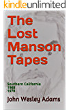 The Lost Manson Tapes: Southern California 1968, 1970 (Manson Transcripts)