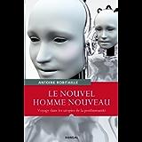 Le Nouvel homme nouveau: Voyages dans les utopies de la posthumanité (Essais documents) (French Edition)