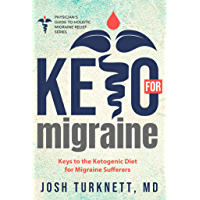 Keto for Migraine: Keys to the Ketogenic Diet for Migraine Sufferers (The Physicians Guide to Holistic Migraine Relief) (English Edition)