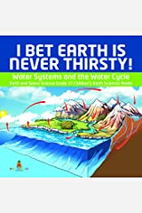 I Bet Earth is Never Thirsty! | Water Systems and the Water Cycle | Earth and Space Science Grade 3 | Children's Earth Sciences Books Kindle Edition