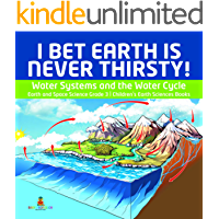 I Bet Earth is Never Thirsty! | Water Systems and the Water Cycle | Earth and Space Science Grade 3 | Children's Earth…