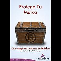 Protege Tu Marca: Como Registrar tu Marca en México (Manuales de Éxito nº 1)