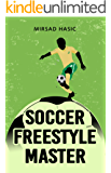 Soccer Freestyle Master - Learn Amazing Tricks With Ease (English Edition)