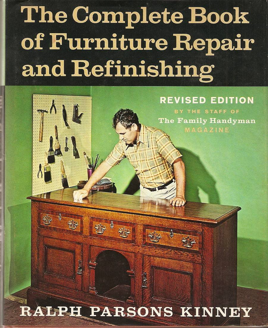 The Complete Book of Furniture Repair and Refinishing: Ralph Parsons.  Kinney: Amazon.com: Books