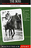 The Boss: The Life and Times of Horseracing Legend Gordon W. Richards (Mainstream sport)