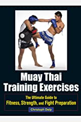 Muay Thai Training Exercises: The Ultimate Guide to Fitness, Strength, and Fight Preparation Kindle Edition