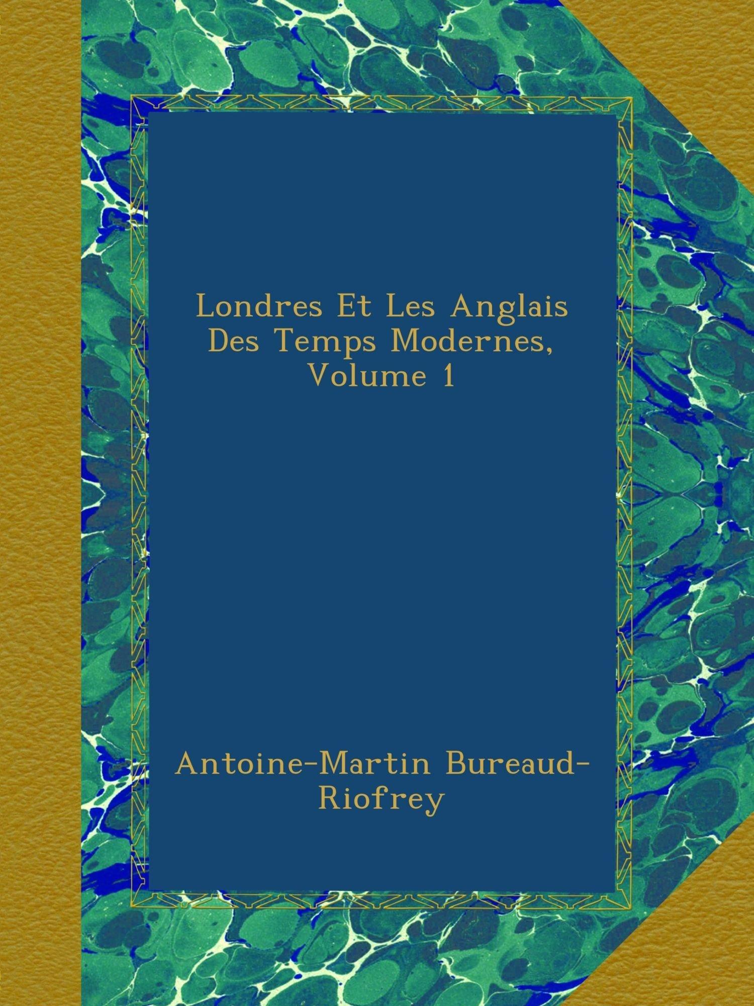 Londres Et Les Anglais Des Temps Modernes, Volume 1 (French Edition) pdf