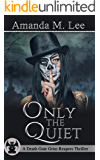 Only the Quiet (A Death Gate Grim Reapers Thriller Book 2)