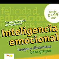 Inteligencia Emocional: Juegos y Dinámicas Para Grupos [Emotional Intelligence: Games and Group Dynamics]