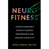 Neurofitness: A Brain Surgeon's Secrets to Boost Performance and Unleash Creativity (English Edition)