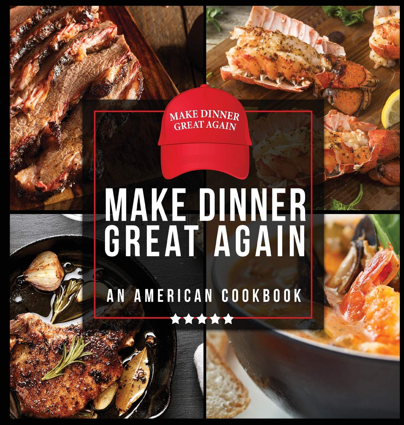 Make Dinner Great Again An American Cookbook 40 Recipes That