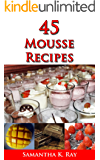 """45 Mousse Recipes: A guide to """"Simple Mousse Recipes"""" (English Edition)"""