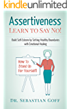 Assertiveness: Learn to Say No! Build Self Esteem by Setting Healthy Boundaries with Emotional Healing