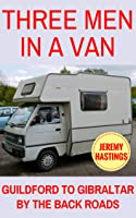 Three Men In A Van: Guildford To Gibraltar By The