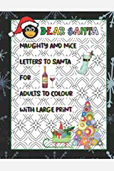 Dear Santa: Naughty and Nice Letters to Santa for Adults to Colour With Large Print: Geometric pattern backgrounds for hours of stress relieving relaxation Paperback