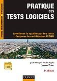 Pratique des tests logiciels - 3e éd. - Concevoir et mettre en oeuvre une stratégie de tests: Améliorer la qualité par les tests. Préparer la certification ISTQB
