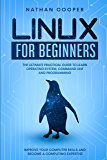 Linux for Beginners: The Ultimate Practical Guide to Operating System, Command Line and Programming. Improve your Computer Skills and Become a Computing Expertise. (English Edition)