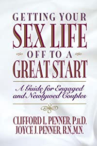 Getting Your Sex Life Off to a Great Start: A Guide for Engaged and Newlywed Couples