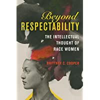 Beyond Respectability: The Intellectual Thought of Race Women (Women, Gender, and Sexuality in American History)