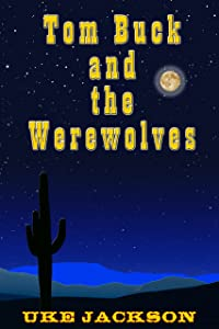 Tom Buck and the Werewolves: A Crypto Zoological Thriller of Lycanthropy, Pat Garrett, Billy the Kid,  Ben Hur, and Shao Lin Monks in the Old Southwest ... Buck, the Cryptid Hunting Cowboy Book 2)