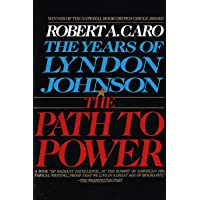 The Path to Power: The Years of Lyndon Johnson I: 1