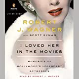 I Loved Her in the Movies: Memories of Hollywood's Legendary Actresses