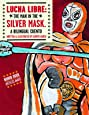 Lucha Libre: The Man in the Silver Mask: A Bilingual Cuento (English and Spanish Edition)
