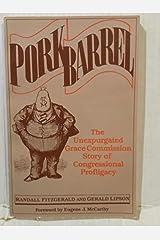 PORK BARREL:  The Unexpurgated Grace Commission Story of Congressional Profligacy Paperback