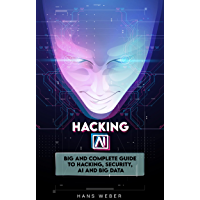 Hacking AI: Big and Complete Guide to Hacking, Security, AI and Big Data.