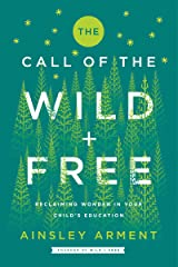 The Call of the Wild and Free: Reclaiming Wonder in Your Child's Education Kindle Edition