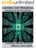 Undoing the Programs: Unlocking Your Infinite Potential (Quantum Shaman Workshops) (English Edition)